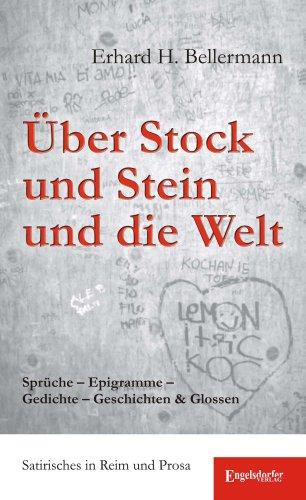 9783954881468: Über Stock und Stein und die Welt. Sprüche - Epigramme - Gedichte - Geschichten & Glossen: Satirisches in Reim und Prosa