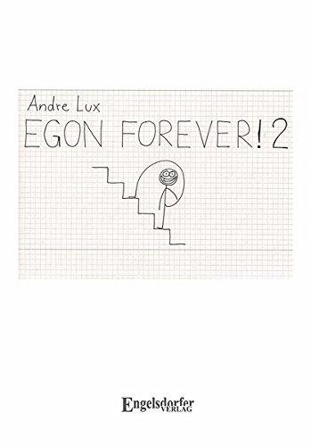 Egon Forever! 2: Noch eine Strichmännchen-Comic-Sammlung : Noch eine Strichmännchen-Comic-Sammlung - Andre Lux