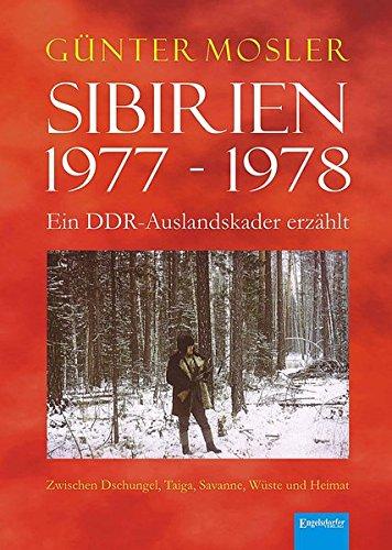 9783954884292: Sibirien 1977 - 1978 - Ein DDR-Auslandskader erzählt: Zwischen Dschungel, Taiga, Savanne, Wüste und Heimat