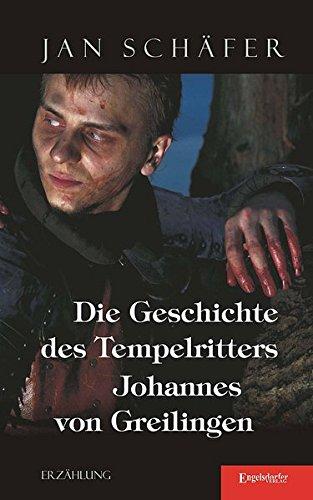 Die Geschichte des Tempelritters Johannes von Greilingen: Jan Schäfer