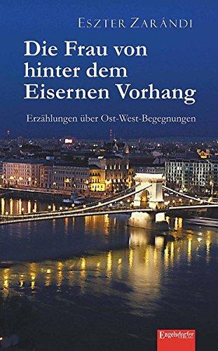 9783954884766: Die Frau von hinter dem Eisernen Vorhang: Erzählungen über Ost-West-Begegnungen