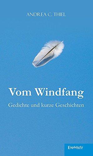 Vom Windfang: Gedichte und kurze Geschichten: Thiel, Andrea C.