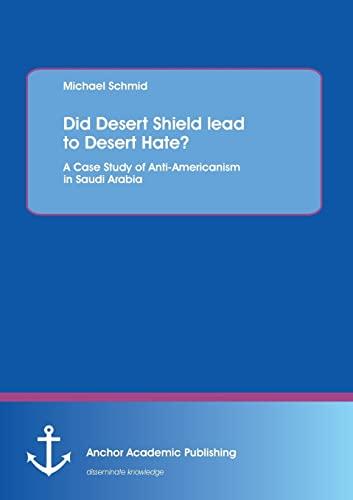 9783954890248: Did Desert Shield lead to Desert Hate? A Case Study of Anti-Americanism in Saudi Arabia