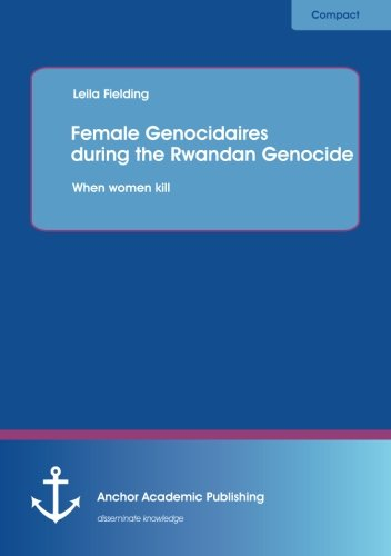 9783954890675: Female Genocidaires during the Rwandan Genocide: When women kill