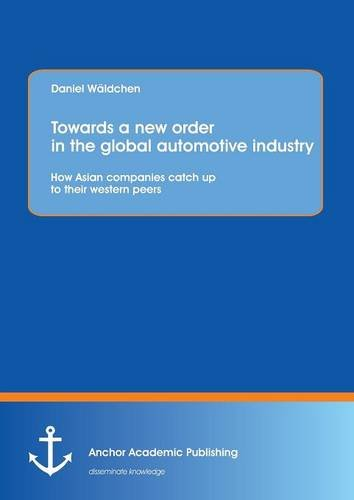 Towards a New Order in the Global Automotive Industry: How Asian Companies Catch Up to Their ...