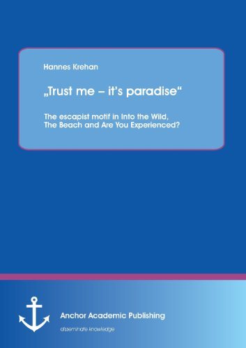 "Trust me - it's paradise"" The escapist motif in Into the Wild, The Beach and Are You ..."