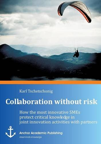 Collaboration without risk: How the most innovative SMEs protect critical knowledge in joint ...