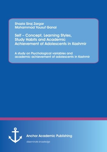 9783954892105: Self ? Concept, Learning Styles, Study Habits and Academic Achievement of Adolescents in Kashmir: A study on Psychological variables and academic achievement of adolescents in Kashmir