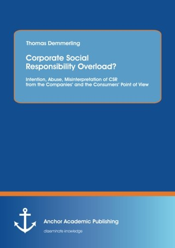 Corporate Social Responsibility Overload? Intention, Abuse, Misinterpretation of CSR from the ...