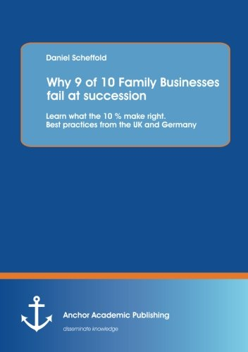9783954892549: Why 9 of 10 Family Businesses Fail at Succession: Learn What the 10 % Make Right. Best Practices from the UK and Germany