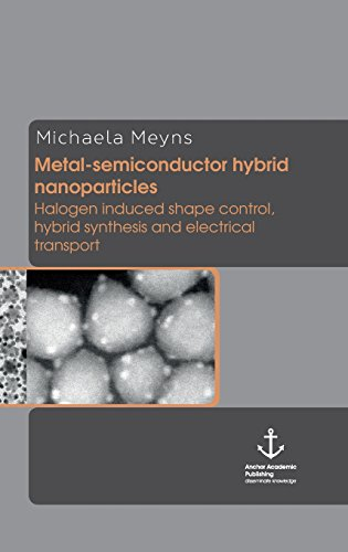 9783954893027: Metal-semiconductor hybrid nanoparticles: Halogen induced shape control, hybrid synthesis and electrical transport