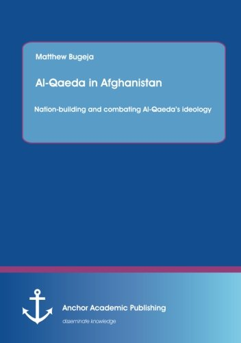 Al-Qaeda in Afghanistan: Nation-building and combating Al-Qaeda's ideology: Matthew Bugeja
