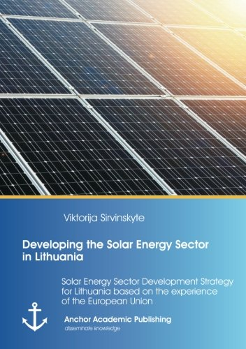 Developing the Solar Energy Sector in Lithuania: Solar Energy Sector Development Strategy for ...