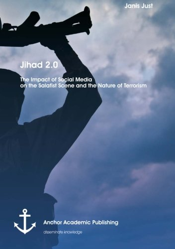 Jihad 2.0: The Impact of Social Media on the Salafist Scene and the Nature of Terrorism (Paperback)...