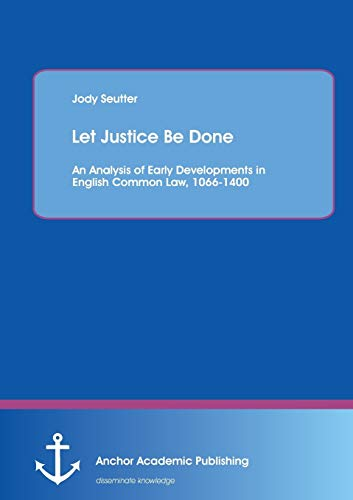 9783954894222: Let Justice Be Done: An Analysis of Early Developments in English Common Law, 1066-1400