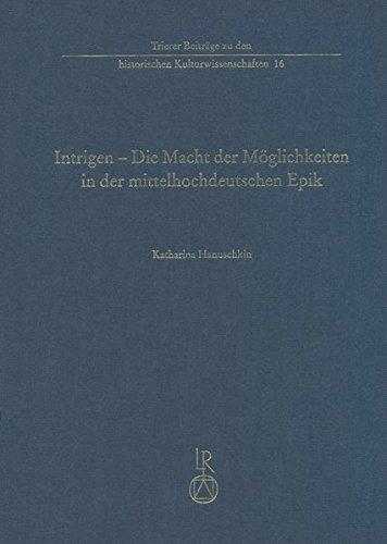 9783954900862: Intrigen - Die Macht der Moglichkeiten in der mittelhochdeutschen Epik (Trierer Beitrage Zu Den Historischen Kulturwissenschaften)