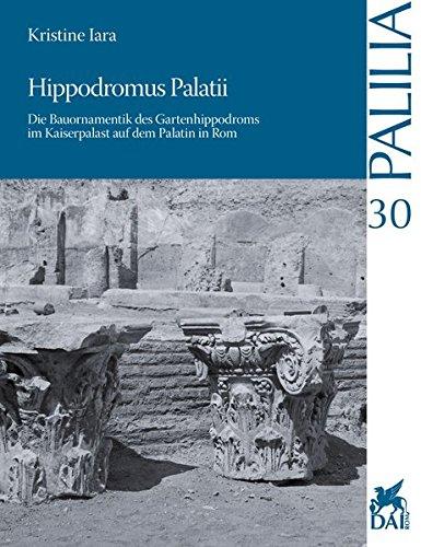9783954900886: Hippodromus Palatii: Die Bauornamentik des Gartenhippodroms im Kaiserpalast auf dem Palatin in Rom (Palilia) (German Edition)