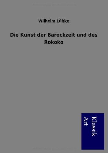 Die Kunst der Barockzeit und des Rokoko: Wilhelm L�bke
