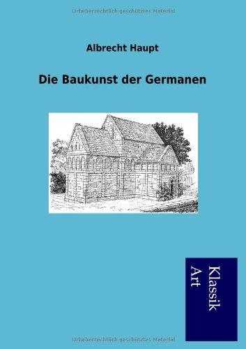 Die Baukunst der Germanen: Albrecht Haupt