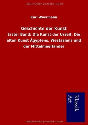 Geschichte der Kunst. Erster Band: Karl Woermann