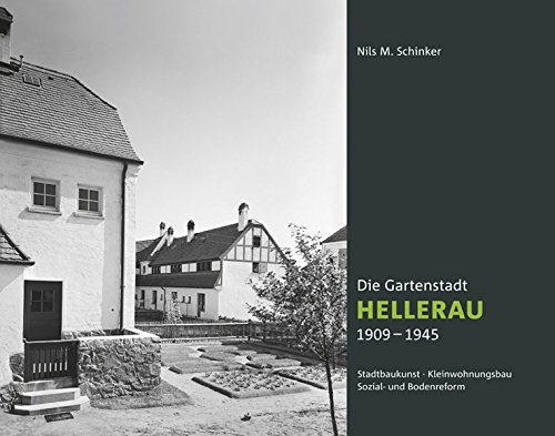 Die Gartenstadt Hellerau 1909-1945: Nils M. Schinker