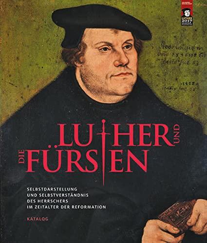 9783954981588: Luther Und Die Fursten: Selbstdarstellung Und Selbstverstandnis Des Herrschers Im Zeitalter Der Reformation - Katalog (German Edition)