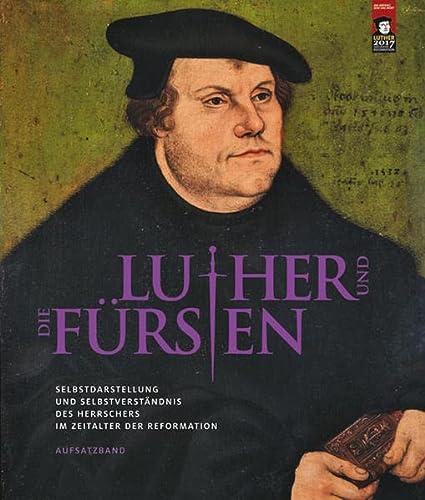 9783954981595: Luther Und Die Fursten: Selbstdarstellung Und Selbstverstandnis Des Herrschers Im Zeitalter Der Reformation - Aufsatzband (German Edition)