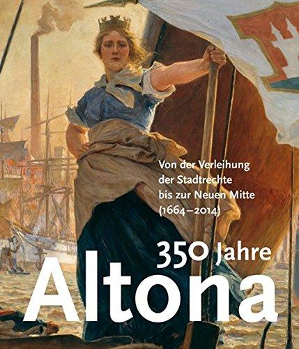 9783954981717: 350 Jahre Altona: Von der Verleihung der Stadtrechte bis zur Neuen Mitte (1664-2014)