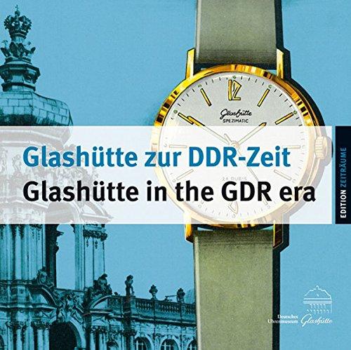 9783954981731: Glashütte zur DDR-ZeitGlashütte in the GDR era: Die Uhrenproduktion von 1951 bis 1990Watch Production between 1951 and 1990