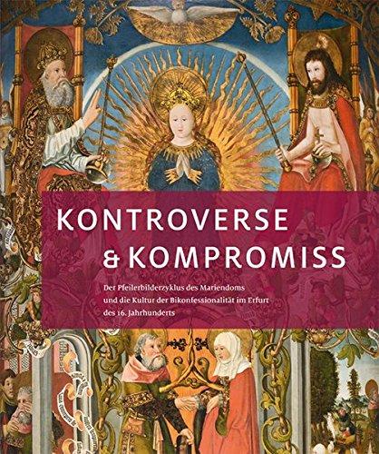 Kontroverse & Kompromiss. Der Pfeilerbilderzyklus des Mariendoms und die Kultur der ...