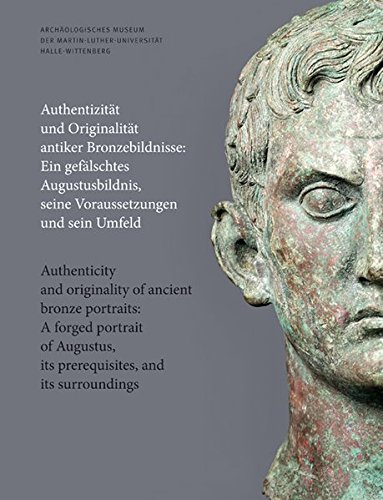 9783954981830: Authentizitat Und Originalitat Antiker Bronzebildnisse / Authenticity and Originality of Ancient Bronze Portraits: Ein Gefalschtes Augustusbildnis, ... Its Prerequisites, and Its Surroundings