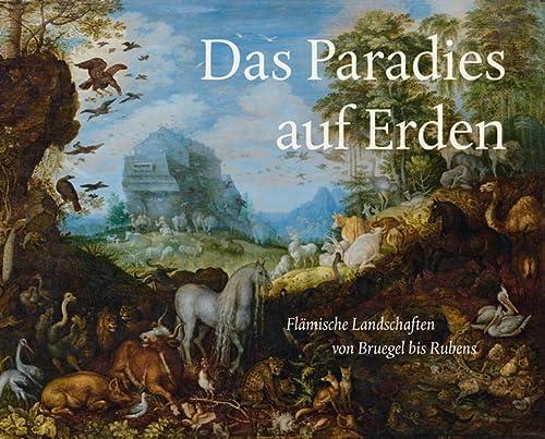 9783954982523: Das Paradies Auf Erden: Flamische Landschaften Von Bruegel Bis Rubens
