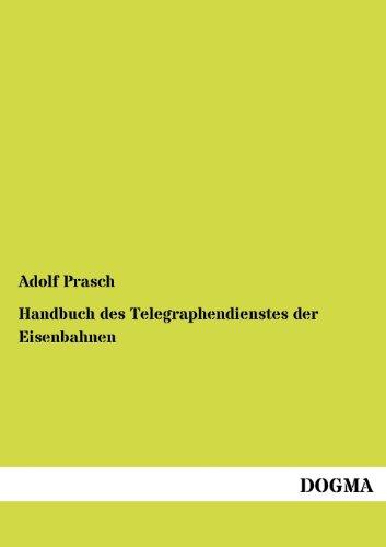 Handbuch des Telegraphendienstes der Eisenbahnen (German Edition): Adolf Prasch
