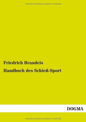 Handbuch des Schieß-Sport (German Edition): Friedrich Brandeis