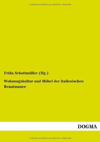 Wohnungskultur und Möbel der italienischen Renaissance: Frida Schottmüller (Hg. )