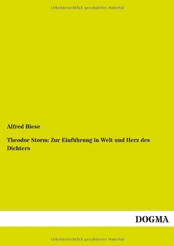 Theodor Storm: Zur Einfuhrung in Welt Und Herz Des Dichters: Alfred Biese