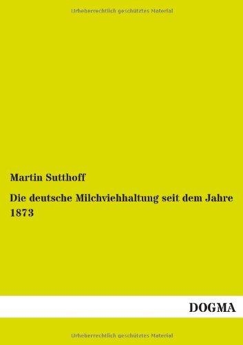 Die Deutsche Milchviehhaltung Seit Dem Jahre 1873: Martin Sutthoff