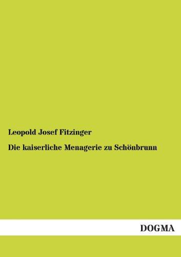 Die Kaiserliche Menagerie Zu Schonbrunn: Leopold Josef Fitzinger