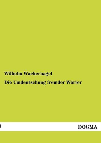 Die Umdeutschung fremder Wörter: Wilhelm Wackernagel