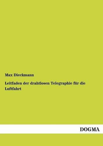 Leitfaden Der Drahtlosen Telegraphie Fur Die Luftfahrt (Paperback): Max Dieckmann