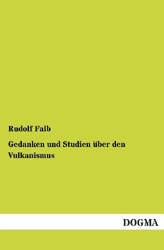 Gedanken Und Studien Uber Den Vulkanismus: Rudolf Falb
