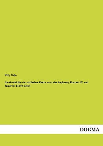 9783955075767: Die Geschichte der sizilischen Flotte unter der Regierung Konrads IV. und Manfreds (1250-1266)
