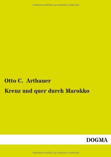 Kreuz und quer durch Marokko: Kultur- und: C. Artbauer, Otto: