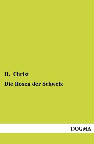 Die Rosen Der Schweiz: H. Christ