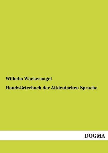 Handworterbuch Der Altdeutschen Sprache: Wackernagel, Wilhelm