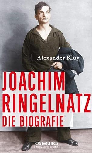 Joachim Ringelnatz : Die Biografie: Alexander Kluy