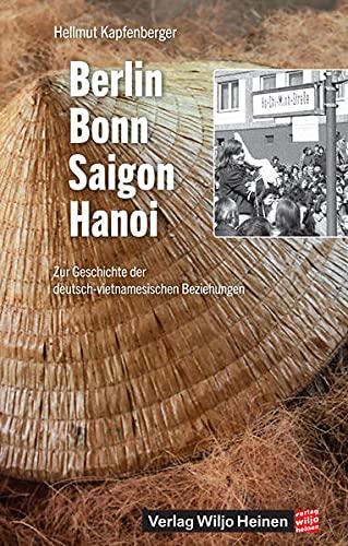 9783955140069: Berlin - Bonn - Saigon - Hanoi: Zur Geschichte der deutsch-vietnamesischen Beziehungen