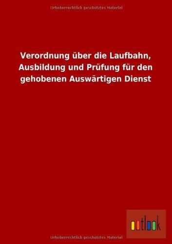 Verordnung Uber Die Laufbahn, Ausbildung Und Prufung Fur Den Gehobenen Auswartigen Dienst: Ohne ...