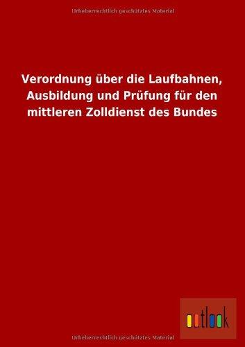 Verordnung Uber Die Laufbahnen, Ausbildung Und Prufung Fur Den Mittleren Zolldienst Des Bundes ...