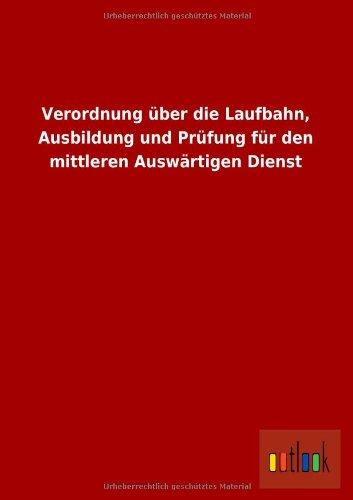 Verordnung Uber Die Laufbahn, Ausbildung Und Prufung Fur Den Mittleren Auswartigen Dienst German ...